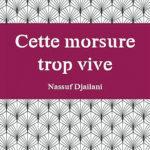 Nassuf Djailani – Cette Morsure Trop Vive