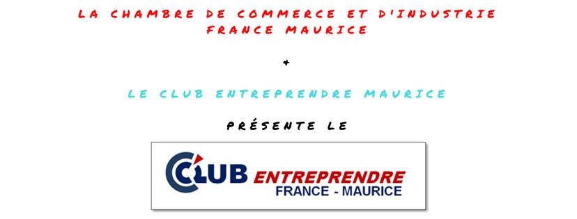 La CCIFM et le CEM créent le Club Entreprendre France-Maurice